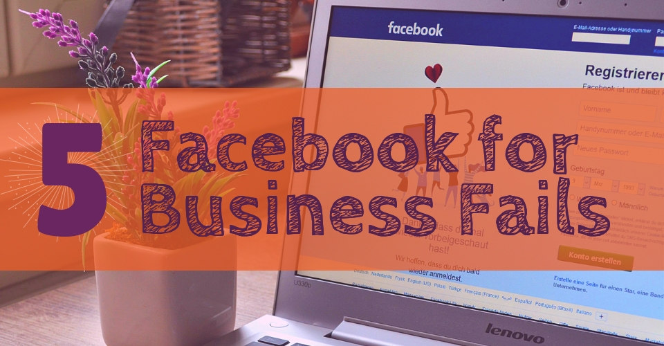5 Facebook for Business Fails
