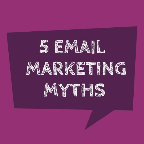 5 Email Marketing Myths to Ignore